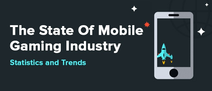 The State Of Mobile Gaming Industry Statistics And Trends